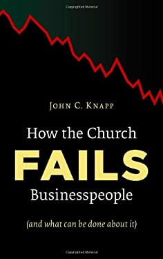 How the Church Fails Businesspeople (and What Can Be Done about It) 9780802863690