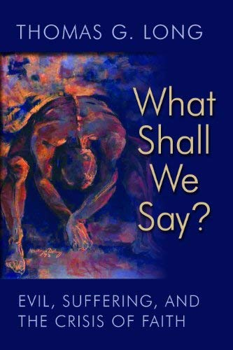 What Shall We Say?: Evil, Suffering, and the Crisis of Faith 9780802865144