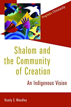 Shalom and the Community of Creation: An Indigenous Vision 9780802866783