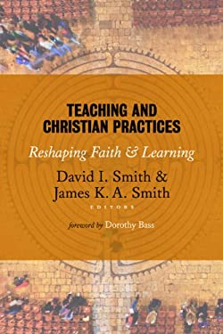 Teaching and Christian Practices: Reshaping Faith and Learning 9780802866851