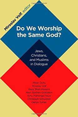 Do We Worship the Same God?: Jews, Christians, and Muslims in Dialogue 9780802866899