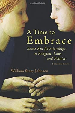 A Time to Embrace: Same-Sex Relationships in Religion, Law, and Politics, 2nd Edition 9780802866950