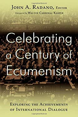 Celebrating a Century of Ecumenism: Exploring the Achievements of International Dialogue 9780802867056