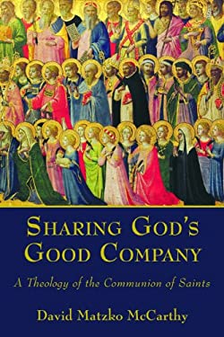 Sharing God's Good Company: A Theology of the Communion of Saints 9780802867094