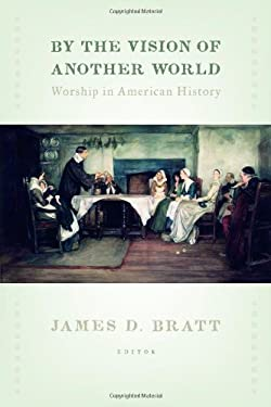 By the Vision of Another World: Worship in American History 9780802867100