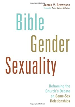 Bible, Gender, Sexuality: Reframing the Church's Debate on Same-sex Relationships 9780802868633