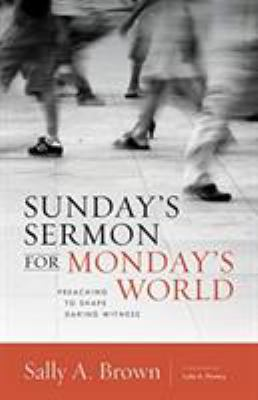 Sunday's Sermon for Monday's World: Preaching to Shape Daring Witness (The Gospel and Our Culture Series (GOCS))