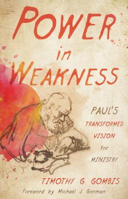 Power in Weakness: Pauls Transformed Vision for Ministry