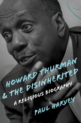 Howard Thurman and the Disinherited: A Religious Biography (Library of Religious Biography (LRB))