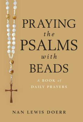 Praying the Psalms with Beads: A Book of Daily Prayers