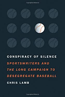 Conspiracy of Silence: Sportswriters and the Long Campaign to Desegregate Baseball 9780803210769