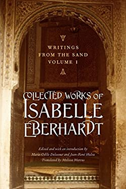 Writings from the Sand, Volume 1: Collected Works of Isabelle Eberhardt 9780803216112