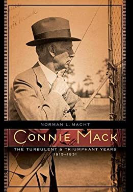 Connie Mack: The Turbulent and Triumphant Years, 1915-1931 9780803220393