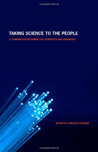 Taking Science to the People: A Communication Primer for Scientists and Engineers 9780803220522