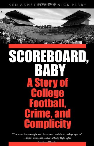 Scoreboard, Baby: A Story of College Football, Crime, and Complicity 9780803228108