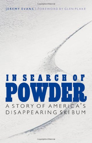 In Search of Powder: A Story of America's Disappearing Ski Bum 9780803228399