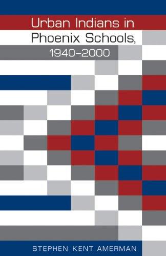 Urban Indians in Phoenix Schools, 1940-2000 9780803229853