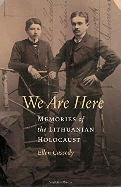We Are Here: Memories of the Lithuanian Holocaust 9780803230125