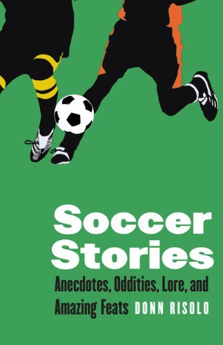 Soccer Stories: Anecdotes, Oddities, Lore, and Amazing Feats 9780803230149
