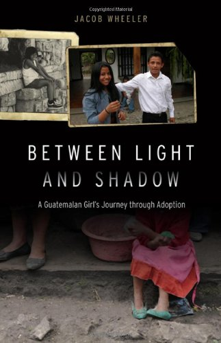 Between Light and Shadow: A Guatemalan Girl's Journey Through Adoption 9780803233621