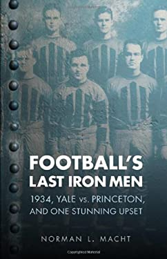 Football's Last Iron Men: 1934, Yale vs. Princeton, and One Stunning Upset 9780803234017