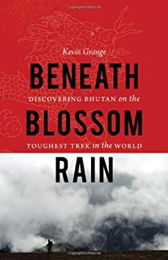 Beneath Blossom Rain: Discovering Bhutan on the Toughest Trek in the World 9780803234338