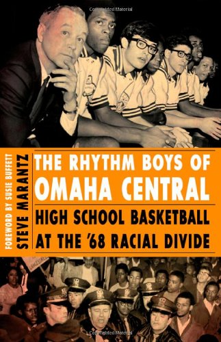 The Rhythm Boys of Omaha Central Rhythm Boys of Omaha Central: High School Basketball at the '68 Racial Divide High School Basketball at the '68 Racia 9780803234345