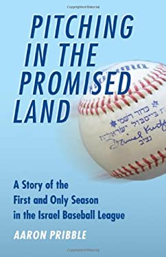 Pitching in the Promised Land: A Story of the First and Only Season in the Israel Baseball League 9780803234727