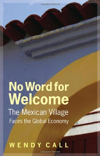 No Word for Welcome: The Mexican Village Faces the Global Economy 9780803235106