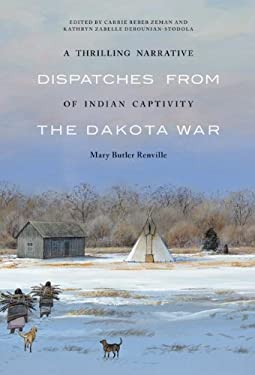 A Thrilling Narrative of Indian Captivity: Dispatches from the Dakota War 9780803235304
