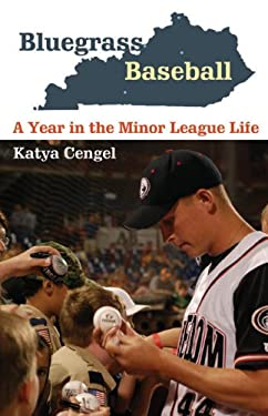Bluegrass Baseball: A Year in the Minor League Life 9780803235359