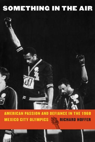 Something in the Air: American Passion and Defiance in the 1968 Mexico City Olympics 9780803236295