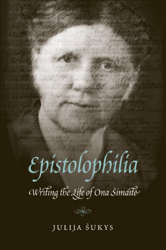 Epistolophilia: Writing the Life of Ona Simaite 9780803236325