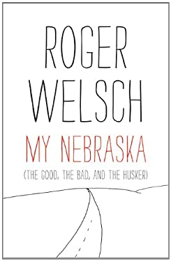 My Nebraska: The Good, the Bad, and the Husker 9780803236332