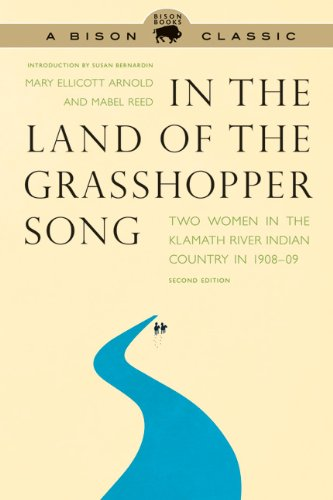 In the Land of the Grasshopper Song: Two Women in the Klamath River Indian Country in 1908-09 9780803236370