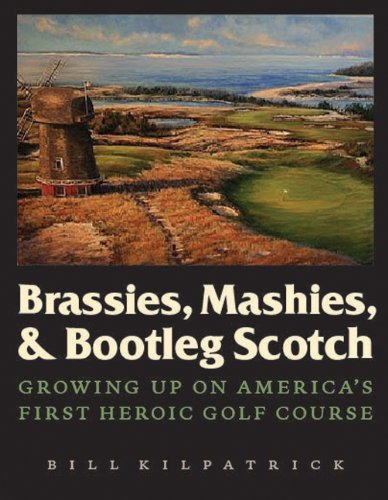 Brassies, Mashies, & Bootleg Scotch: Growing Up on America's First Heroic Golf Course 9780803236424