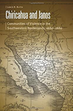 Chiricahua and Janos: Communities of Violence in the Southwestern Borderlands, 1680-1880 9780803237667