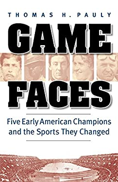 Game Faces: Five Early American Champions and the Sports They Changed 9780803238176