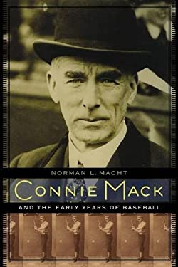 Connie Mack and the Early Years of Baseball 9780803240032