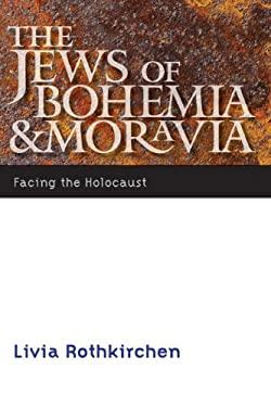 The Jews of Bohemia and Moravia: Facing the Holocaust 9780803240070