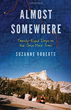 Almost Somewhere: Twenty-Eight Days on the John Muir Trail 9780803240124