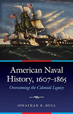 American Naval History, 1607-1865: Overcoming the Colonial Legacy 9780803240520