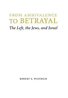 From Ambivalence to Betrayal: The Left, the Jews, and Israel 9780803240766