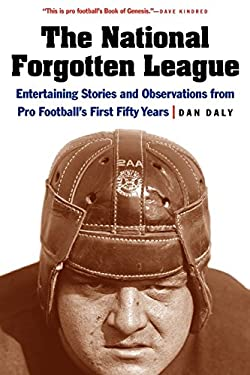 The National Forgotten League: Entertaining Stories and Observations from Pro Football's First Fifty Years 9780803243439