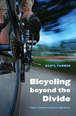 Bicycling Beyond the Divide: Two Journeys Into the West 9780803243606