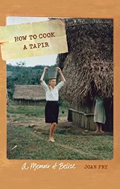 How to Cook a Tapir: A Memoir of Belize 9780803243613