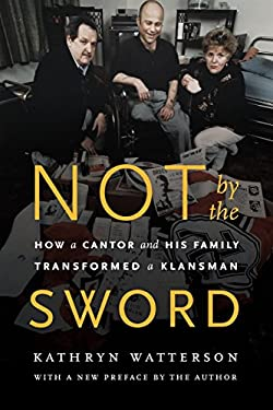 Not by the Sword: How a Cantor and His Family Transformed a Klansman 9780803264762