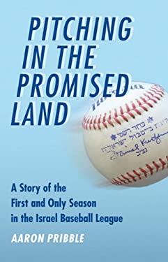 Pitching in the Promised Land: A Story of the First and Only Season in the Israel Baseball League 9780803271562