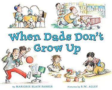 When Dads Don't Grow Up 9780803737174