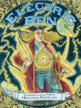Electric Ben: The Amazing Life and Times of Benjamin Franklin 9780803737495
